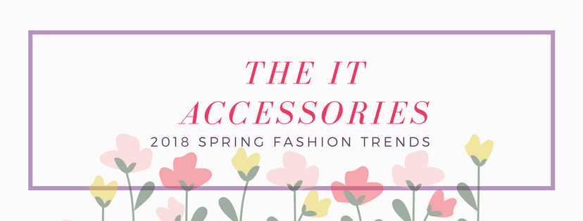 2018 spring fashion trends, WHAT PURSE TO WEAR FOR SPIRNG, TRENDING ACCESSORIES
